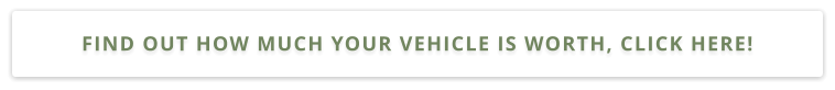 FIND OUT HOW MUCH YOUR VEHICLE IS WORTH, CLICK HERE!